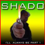Artist: Shado Title: I'll Always Be Part 1 Lovett Entertainment, Inc.
